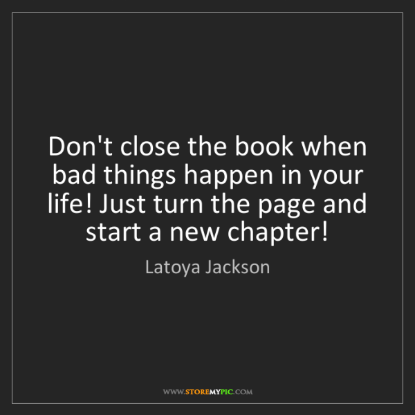 Latoya Jackson: Don't close the book when bad things happen in your life!...