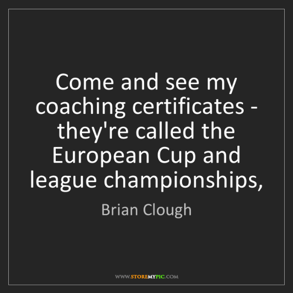 Brian Clough: Come and see my coaching certificates - they're called...