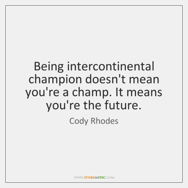 Being intercontinental champion doesn't mean you're a champ. It means you're the ...