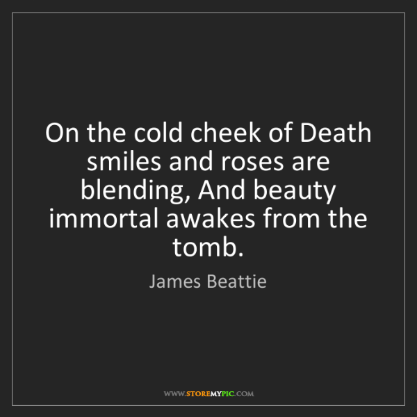 James Beattie: On the cold cheek of Death smiles and roses are blending,...