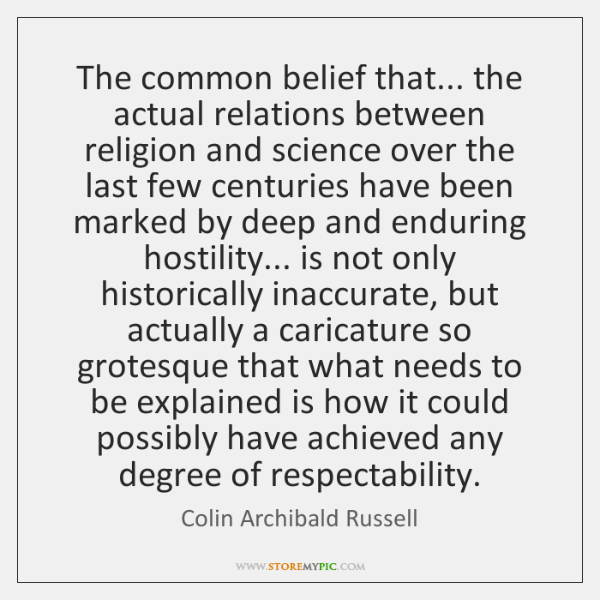 The common belief that... the actual relations between religion and science over ...