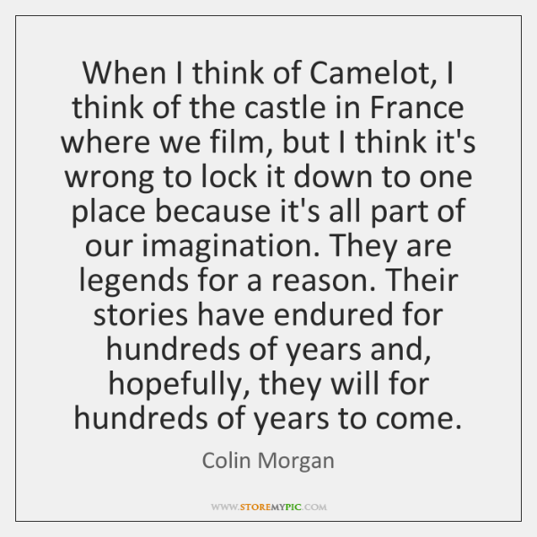 When I think of Camelot, I think of the castle in France ...
