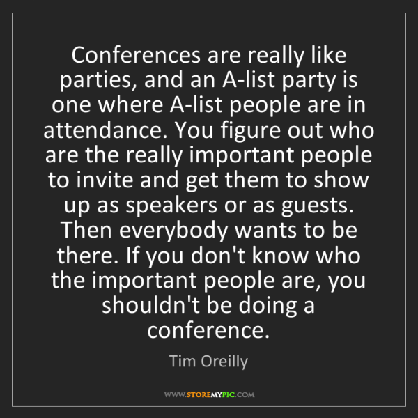 Tim Oreilly: Conferences are really like parties, and an A-list party...