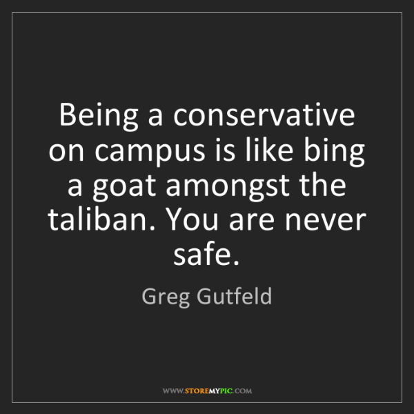 Greg Gutfeld: Being a conservative on campus is like bing a goat amongst...