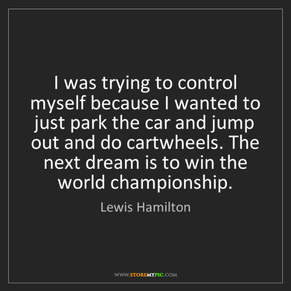 Lewis Hamilton: I was trying to control myself because I wanted to just...