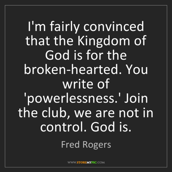 Fred Rogers: I'm fairly convinced that the Kingdom of God is for the...