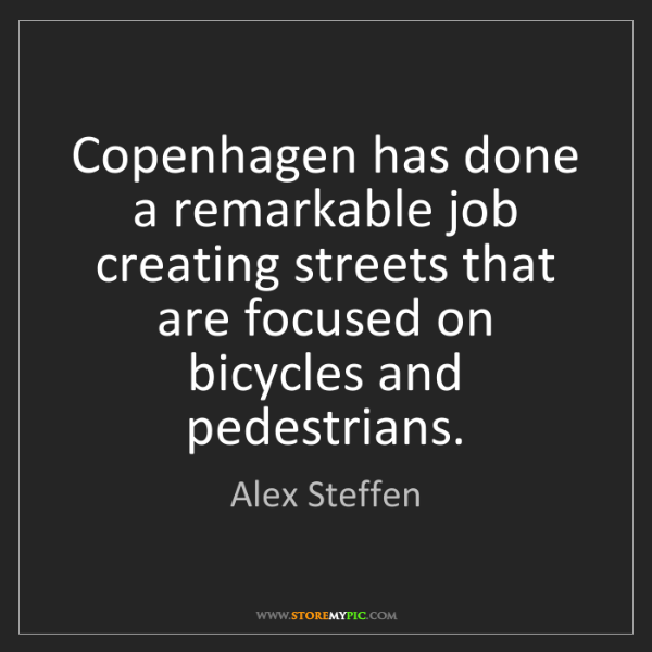 Alex Steffen: Copenhagen has done a remarkable job creating streets...
