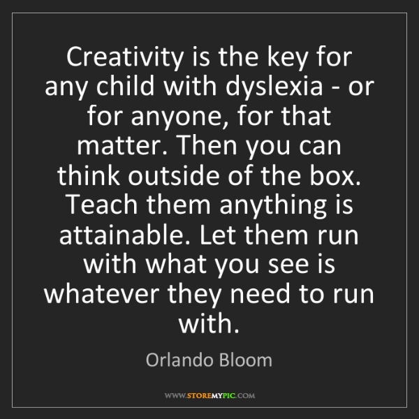 Orlando Bloom: Creativity is the key for any child with dyslexia - or...