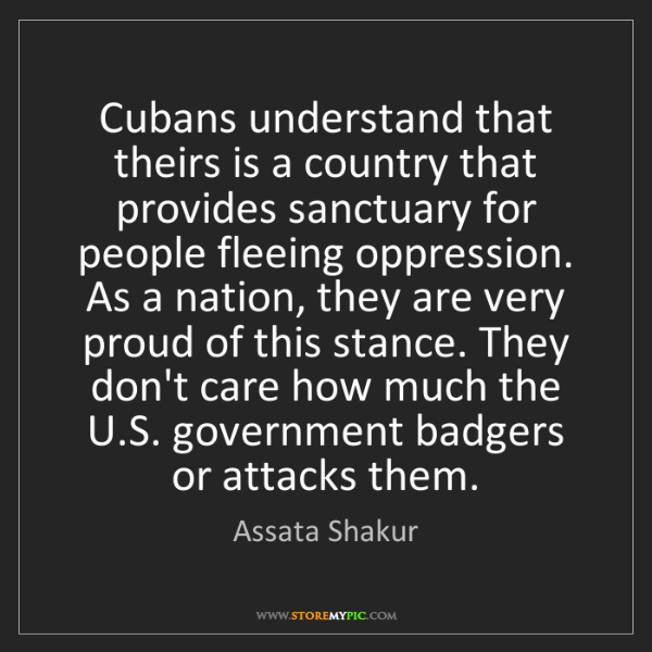 Assata Shakur: Cubans understand that theirs is a country that provides...