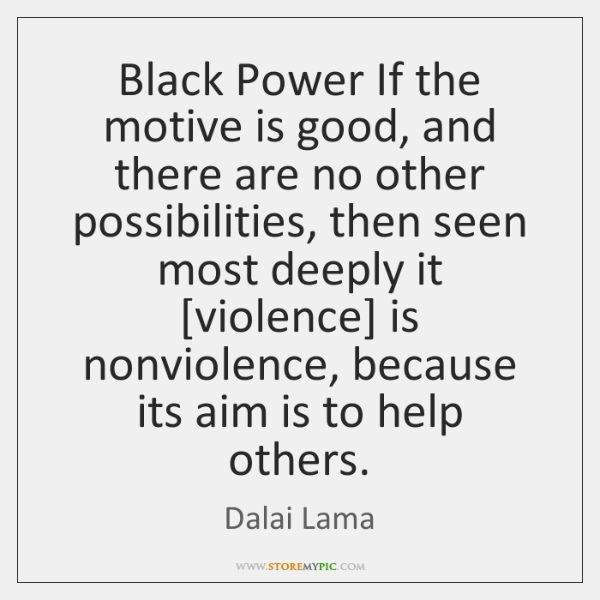 Black Power If the motive is good, and there are no other ...