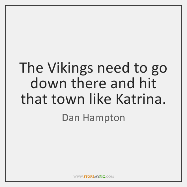 The Vikings need to go down there and hit that town like ...