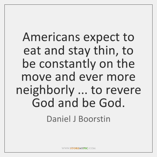 Americans expect to eat and stay thin, to be constantly on the ...