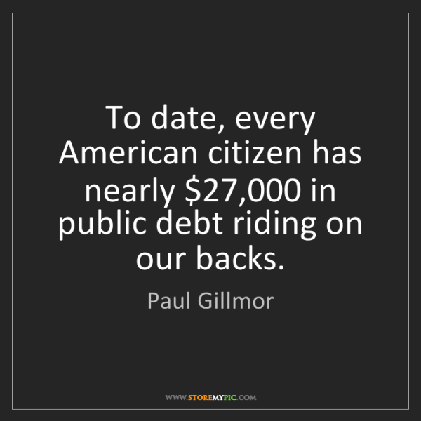 Paul Gillmor: To date, every American citizen has nearly $27,000 in...