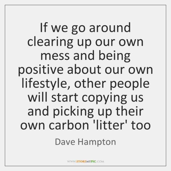 If We Go Around Clearing Up Our Own Mess And Being Positive