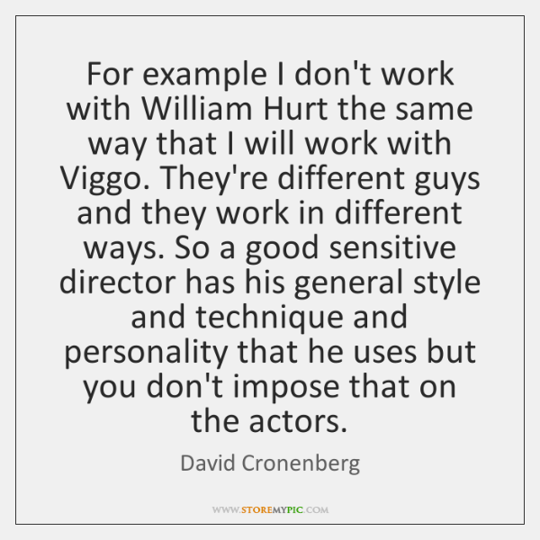 For example I don't work with William Hurt the same way that ...