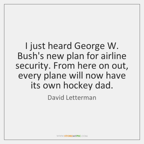 I just heard George W. Bush's new plan for airline security. From ...