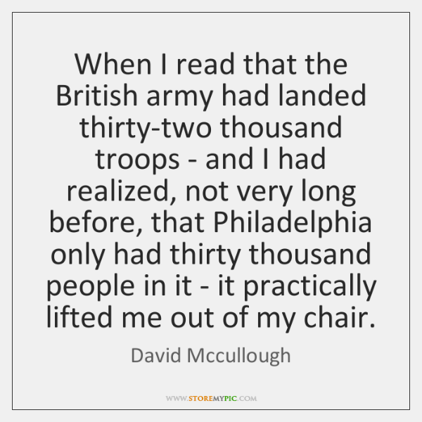 When I read that the British army had landed thirty-two thousand troops ...