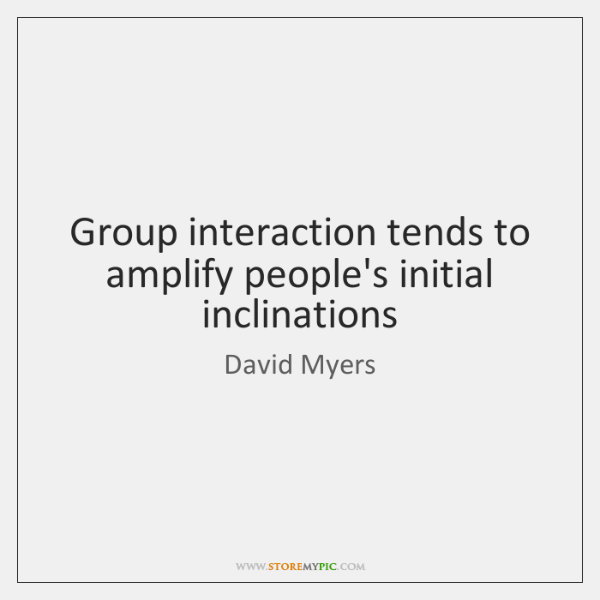 Group interaction tends to amplify people's initial inclinations