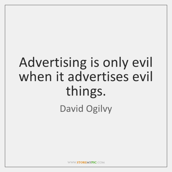 Advertising is only evil when it advertises evil things.