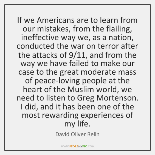 If we Americans are to learn from our mistakes, from the flailing, ...