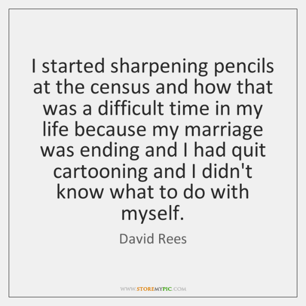 I started sharpening pencils at the census and how that was a ...