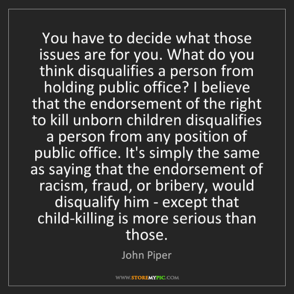 John Piper: You have to decide what those issues are for you. What...