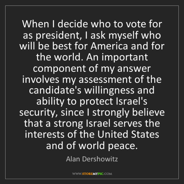 Alan Dershowitz: When I decide who to vote for as president, I ask myself...