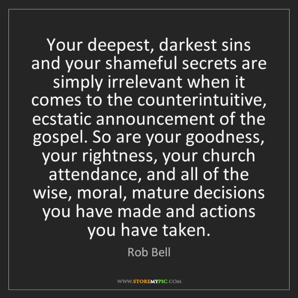 Rob Bell: Your deepest, darkest sins and your shameful secrets...