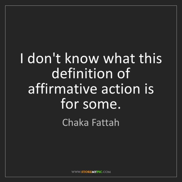 Chaka Fattah: I don't know what this definition of affirmative action...