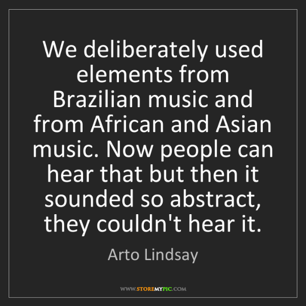 Arto Lindsay: We deliberately used elements from Brazilian music and...