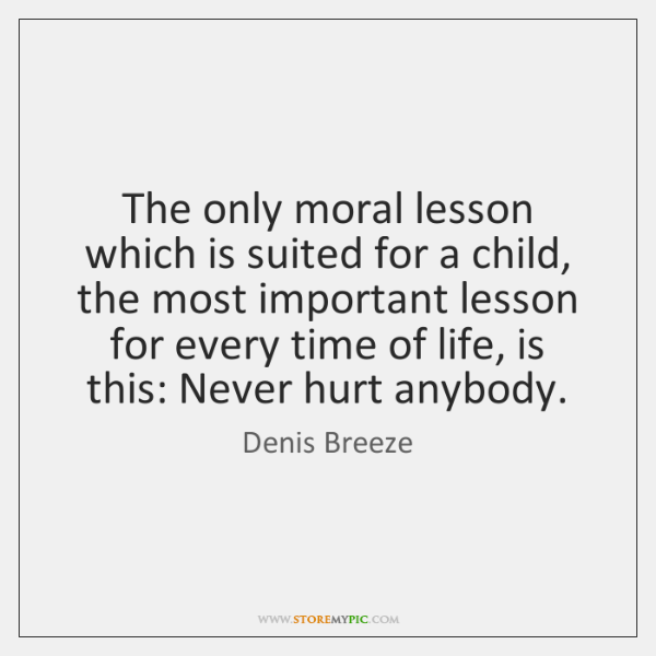 The only moral lesson which is suited for a child, the most ...