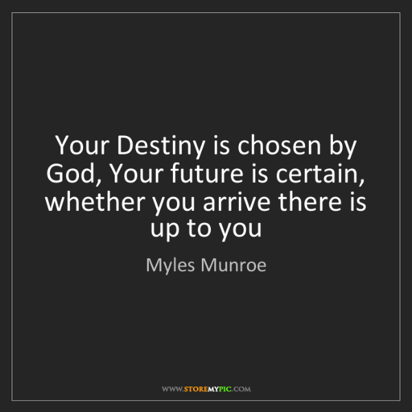 Myles Munroe: Your Destiny is chosen by God, Your future is certain,...