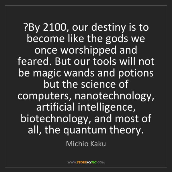 Michio Kaku: ?By 2100, our destiny is to become like the gods we once...