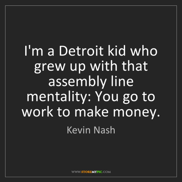 Kevin Nash: I'm a Detroit kid who grew up with that assembly line...