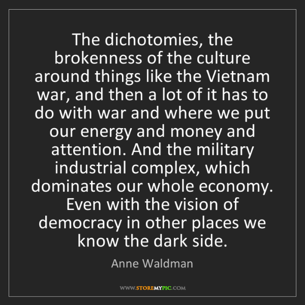Anne Waldman: The dichotomies, the brokenness of the culture around...