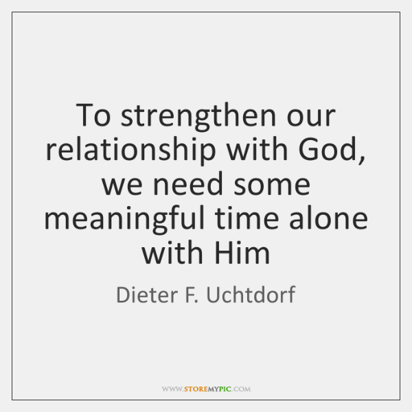 To Strengthen Our Relationship With God We Need Some Meaningful
