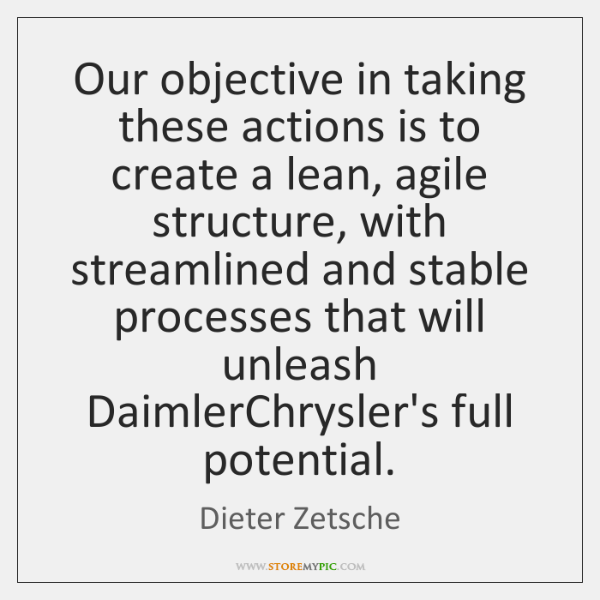Our objective in taking these actions is to create a lean, agile ...