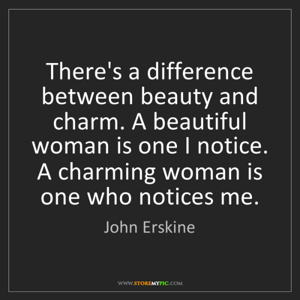 John Erskine: There's a difference between beauty and charm. A beautiful...