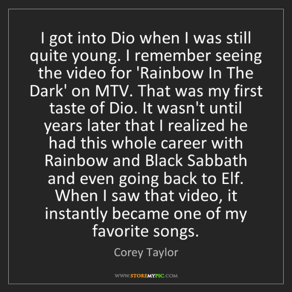 Corey Taylor: I got into Dio when I was still quite young. I remember...