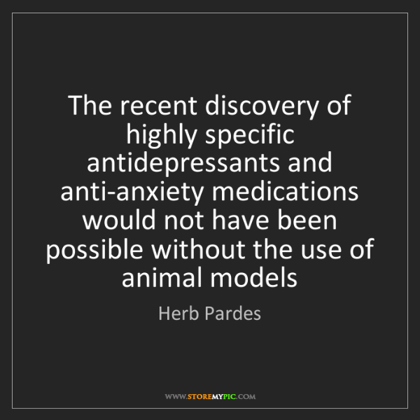 Herb Pardes: The recent discovery of highly specific antidepressants...