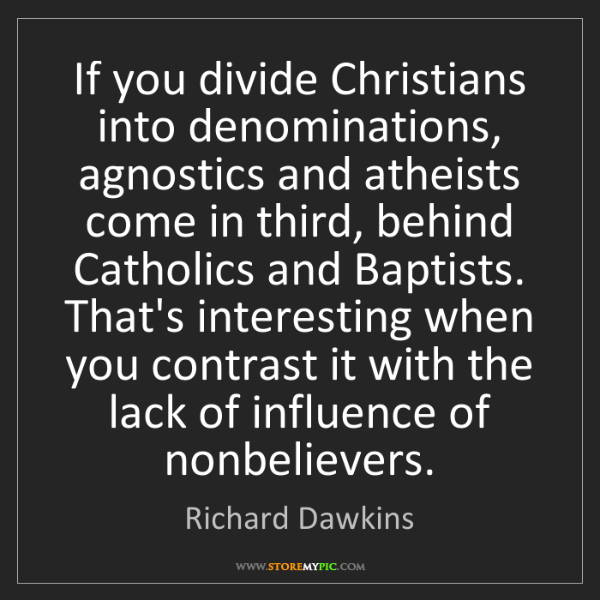 Richard Dawkins: If you divide Christians into denominations, agnostics...
