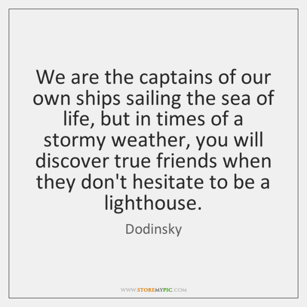 We are the captains of our own ships sailing the sea of ...