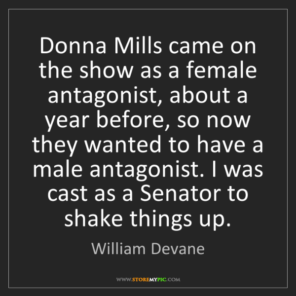 William Devane: Donna Mills came on the show as a female antagonist,...