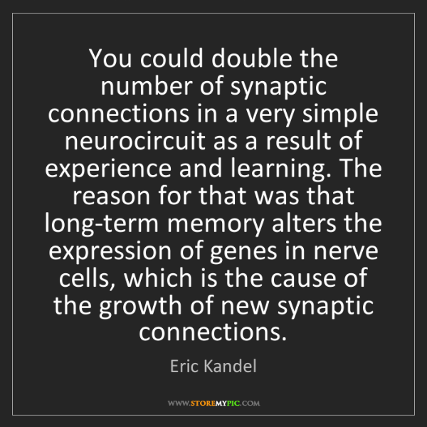 Eric Kandel: You could double the number of synaptic connections in...