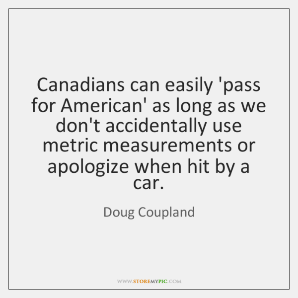 Canadians can easily 'pass for American' as long as we don't accidentally ...