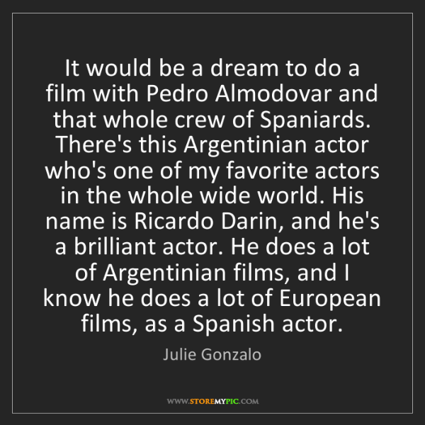 Julie Gonzalo: It would be a dream to do a film with Pedro Almodovar...