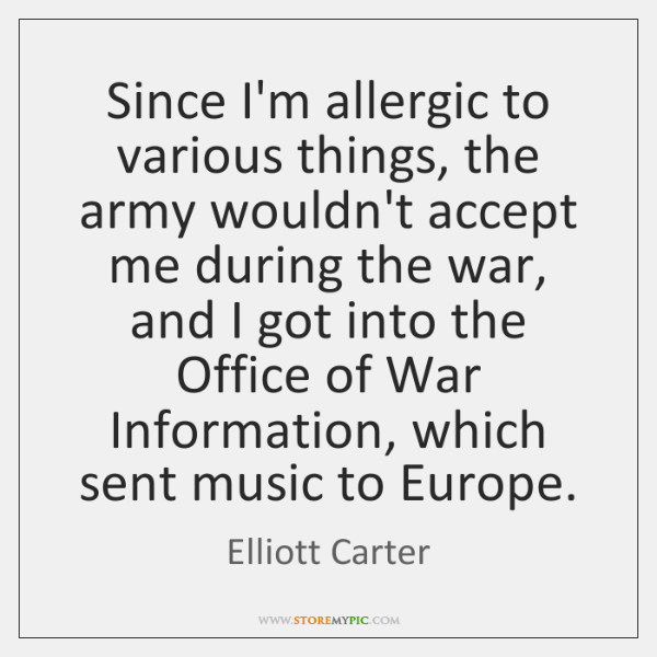 Since I'm allergic to various things, the army wouldn't accept me during ...