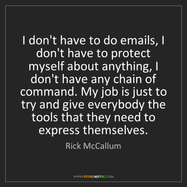 Rick McCallum: I don't have to do emails, I don't have to protect myself...