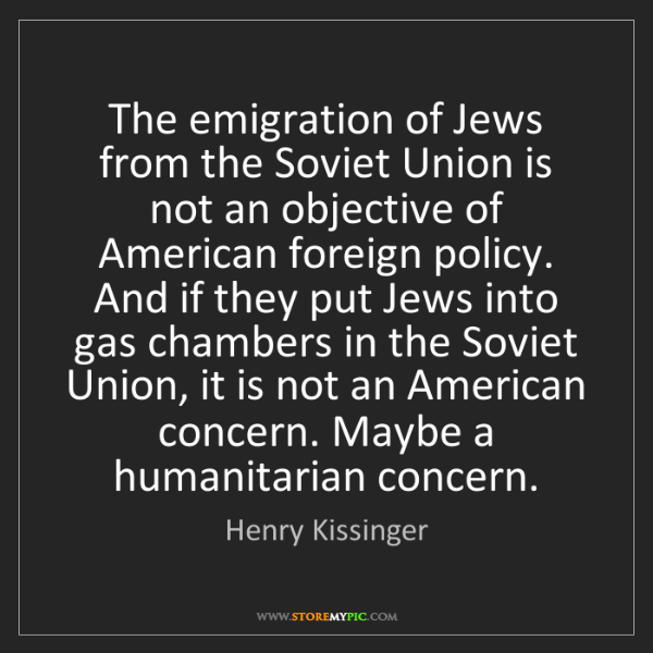 Henry Kissinger: The emigration of Jews from the Soviet Union is not an...