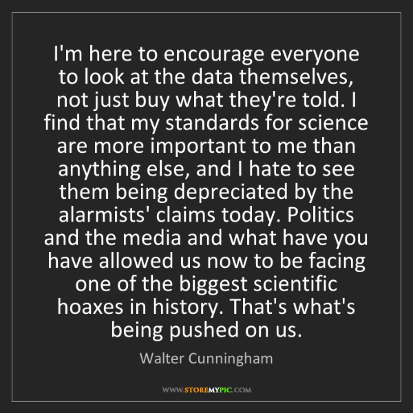 Walter Cunningham: I'm here to encourage everyone to look at the data themselves,...